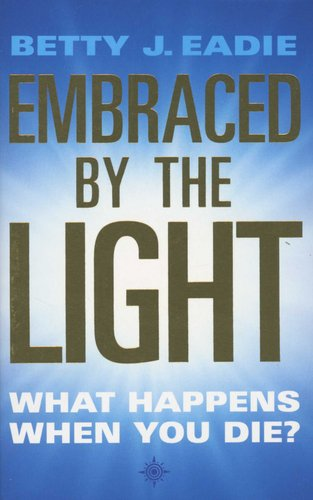 Embraced By The Light Book Amazing Embraced By The Light What Happens When You Die Paperback New