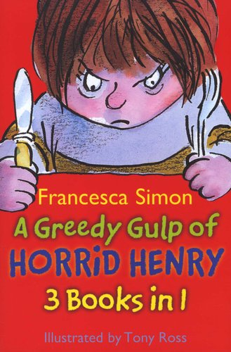 A Greedy Gulp of Horrid Henry 3-in-1: Horrid Henry Abominable Snowman/Robs the Bank/Wakes the Dead