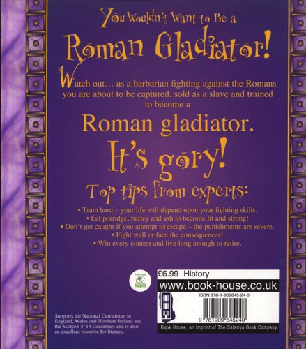 You Wouldnt Want To Get Caught Between >> You Wouldn T Want To Be A Roman Gladiator Paperback Uk Ed John