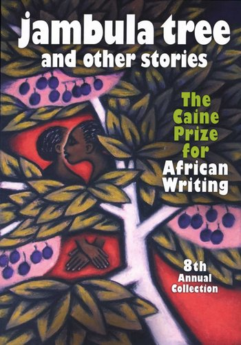 Jambula Tree And Other Short Stories The Caine Prize For African