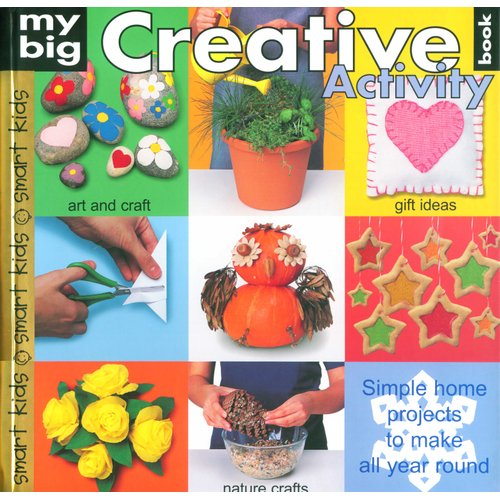 My Big Creative Activity Book Simple Home Projects To Make All