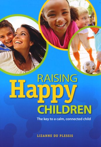 The Key To Raising Happy Child >> Raising Happy Children The Key To A Calm Connected Child