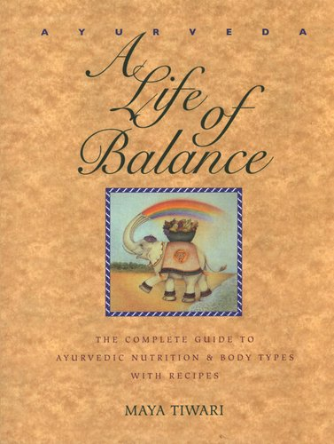 Ayurveda - A Life of Balance - the Wise Earth Guide to Ayurvedic