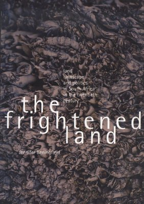 The Frightened Land: Land, Landscape and Politics in South Africa in the Twentieth Century